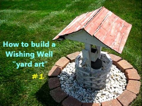 how to build a backyard how to build a wishing well yard art project 1of youtube