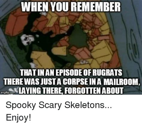 Spooky Scary Skeletons Meme - when you remember that in an episode of rugrats