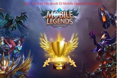 ciri ciri tim noob mobile legend indonesia