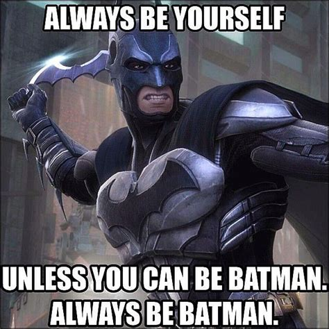 Always Be Batman Meme - pin by jacqueline ludwig on all in good fun pinterest