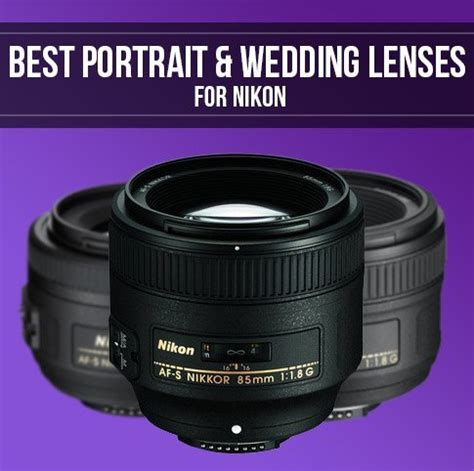 nikon best lens best portrait and wedding lenses for nikon dslrs