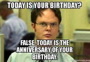 The Office Happy Birthday by Today Is Your Birthday False Today Is The Anniversary Of