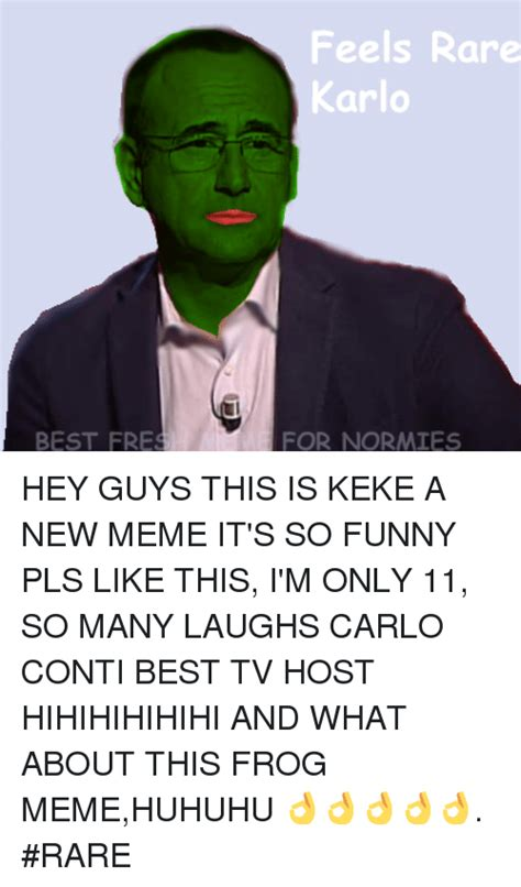Keke Meme - best fre feels rare karlo for normies hey guys this is