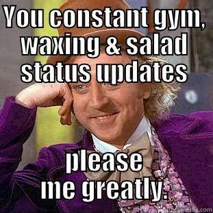 Waxing Meme - gym waxing and salad status updates quickmeme