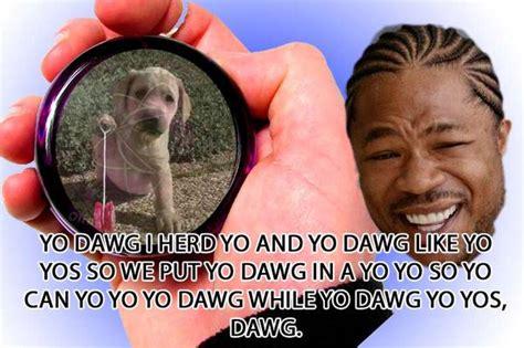 Know Your Meme Yo Dawg - image 176526 xzibit yo dawg know your meme