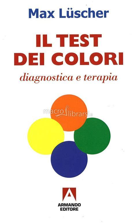 test dei colori di luscher il test dei colori libro max luscher