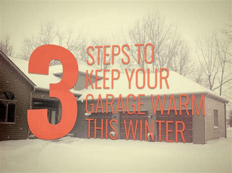 Keeping A Garage Warm In Winter by 3 Steps To Keep Your Garage Warm In The Winter