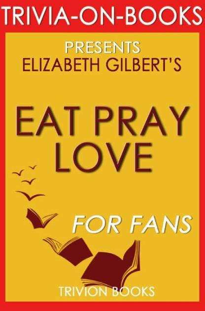 eat pray book report eat pray by elizabeth gilbert trivia on books by