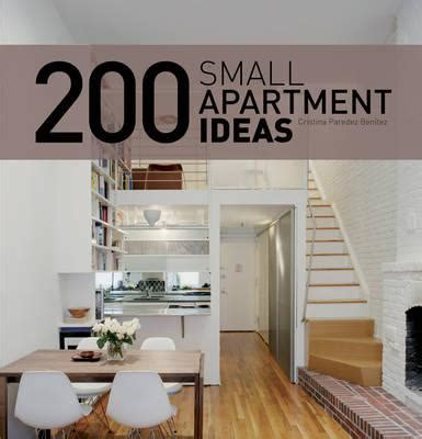 Ideas For A Small Apartment Booktopia 200 Small Apartment Ideas By Cristina Peredes Benitez 9781770850453 Buy This Book