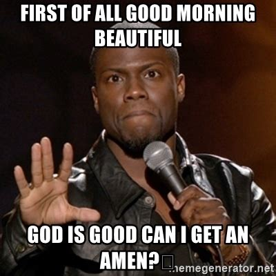 Fuck You Kid Meme - first of all good morning beautiful god is good can i get