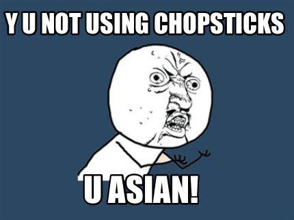 Y U Meme Generator - meme creator y u not using chopsticks u asian meme
