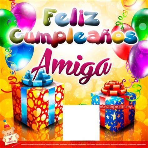 imagenes de feliz cumpleaños a una amiga photo montage feliz cumplea 241 os amiga pixiz