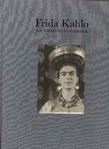 libros para leer de frida kahlo descargar libro frida kahlo la gran ocultadora online libreriamundial