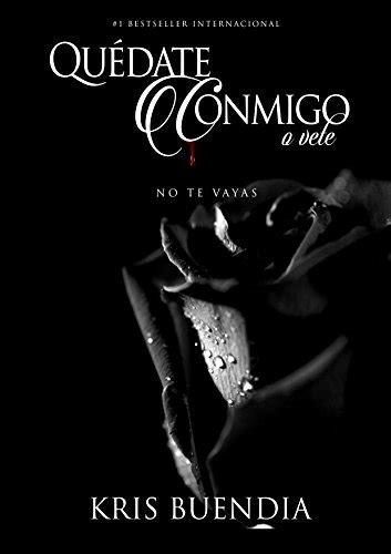 amazon com qu 233 date conmigo o vete no te vayas spanish edition 9781508974352 kris buendia