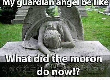 Guardian Angel Humor 1 My Guardian Be Like Meme Pmslweb Things That