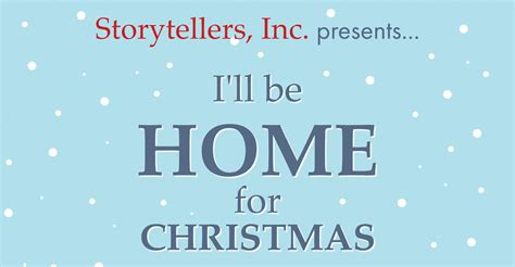 Ill Be Home For - storytellers inc presents i ll be home for