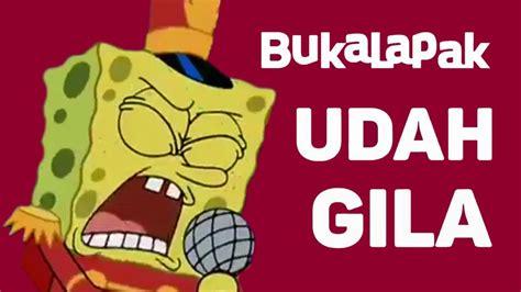 Bukalapak Udah Gila | bukalapak udah gila parody by spongebob ft htt suzumiya