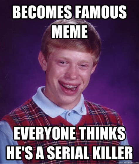Serial Meme - becomes famous meme everyone thinks he s a serial killer