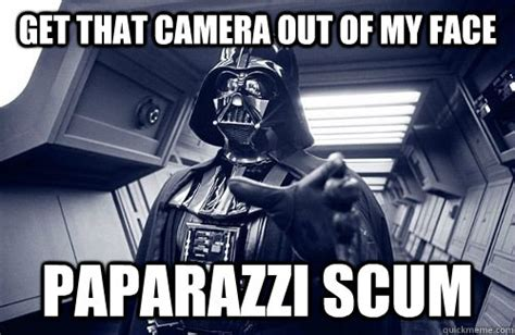 Sexually Disturbing Memes - get that camera out of my face paparazzi scum darth