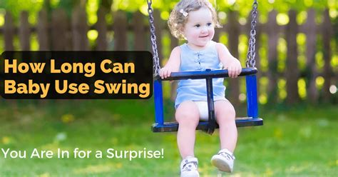 So How Long Can Baby Use Swing You Are In For A Surprise