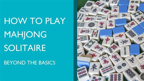 how to play mahjong for how to play mahjong solitaire the basics and beyond