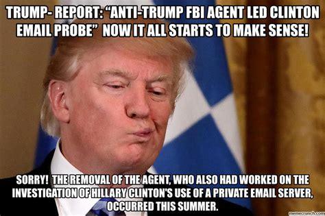 Fbi Meme - trump report anti trump fbi agent led clinton email