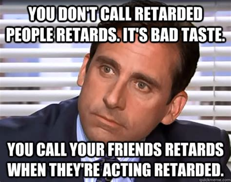 Funny Retard Memes - you don t call retarded people retards it s bad taste