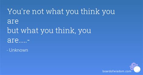 You Are What You Think by You Re Not What You Think You Are But What You Think You