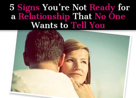 Signs Youre Not Ready To Date Again by 5 Signs You Re Not Ready For A Relationship That No One
