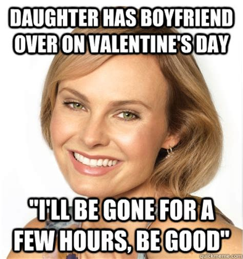 Sexy Valentine Meme - daughter has boyfriend over on valentine s day quot i ll be