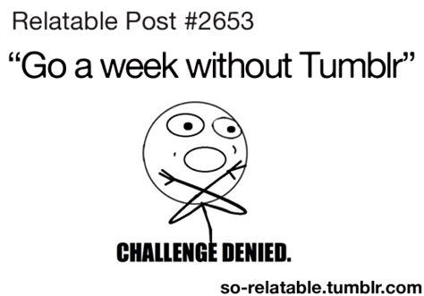 Funny Pics Meme Tumblr - lol funny tumblr meme true memes relatable challenge