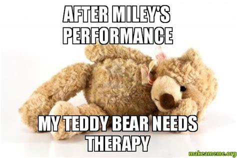 Meme Teddy Bear - after miley s performance my teddy bear needs therapy