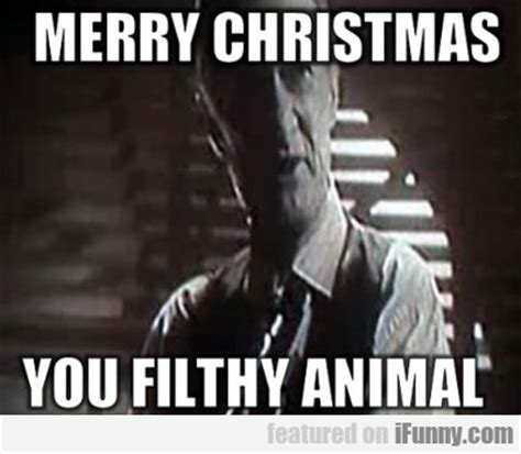 Merry Christmas Ya Filthy Animal Meme - merry christmas you filthy animal ifunny com