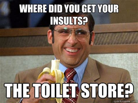 Meme Insults - where did you get your insults the toilet store brick
