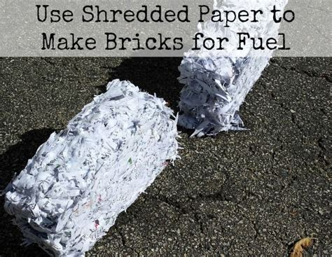 Make Your Own Logs From Shredded Paper - use shredded paper to make bricks for fuel for
