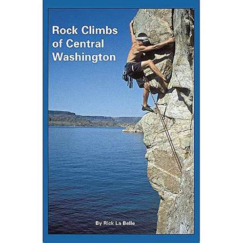 unraveling the washington web books rock climbs of central washington by rick la