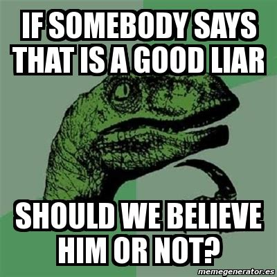 Should We Believe Him by Meme Filosoraptor If Somebody Says That Is A Liar