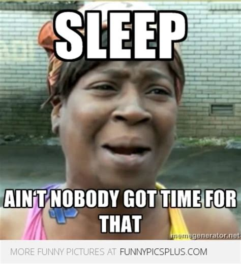 Ain T Nobody Got Time For That Meme Generator - image 566545 sweet brown ain t nobody got time for