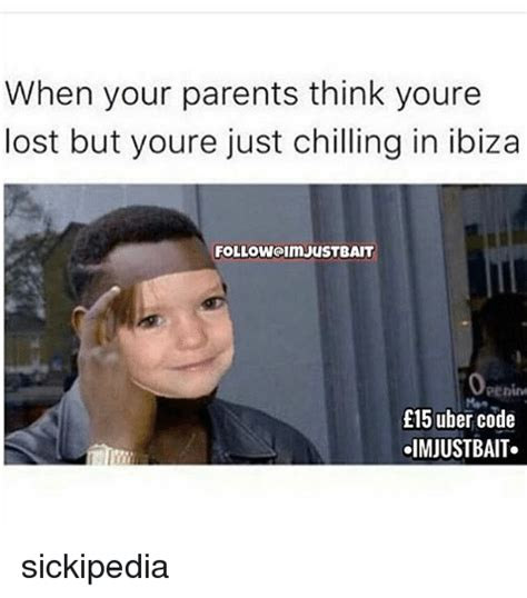 Ibiza Meme - when your parents think youre lost but youre just chilling