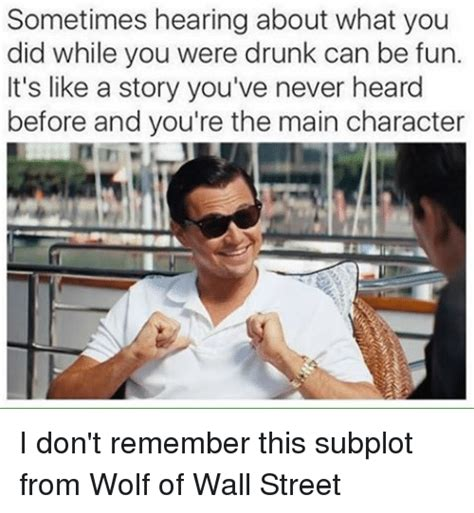 Wolf Of Wallstreet Meme - sometimes hearing about what you did while you were drunk
