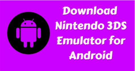 nintendo 3ds emulator for android 2018 nintendo 3ds emulator for android ios pc