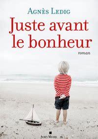 libro juste avant le bonheur juste avant le bonheur toutes les litt 233 ratures sont sur