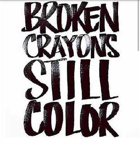 color me saying broken crayons still color