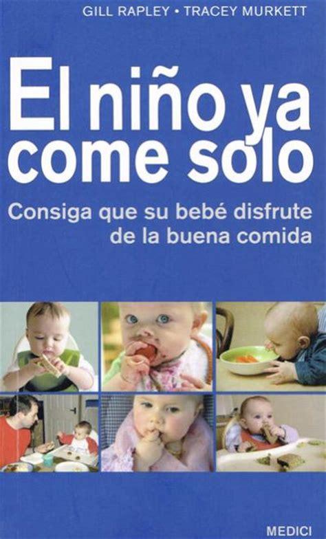 libro baby led weaning 70 el ni 241 o ya come solo un buen libro sobre baby led weaning