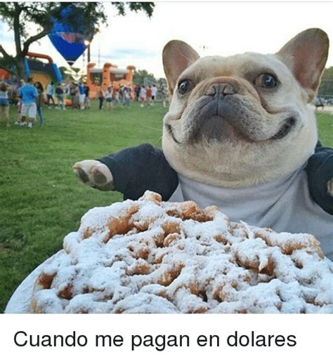 cuando me converti en 8467861509 cuando me pagan en dolares espanol meme on sizzle