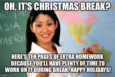Christmas Break Meme - unhelpful high school teacher meme imgflip