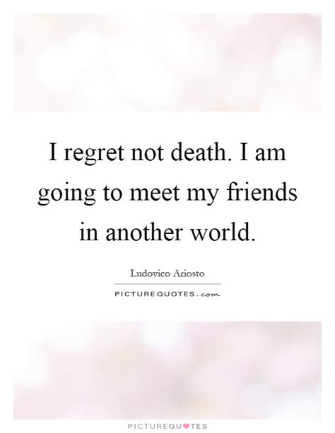 i not died i am in the next room i regret not i am going to meet my friends in another picture quotes