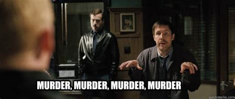 Murder Meme - murder murder murder murder hot fuzz 4 ms quickmeme