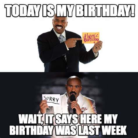 My Birthday Memes - meme creator today is my birthday wait it says here my