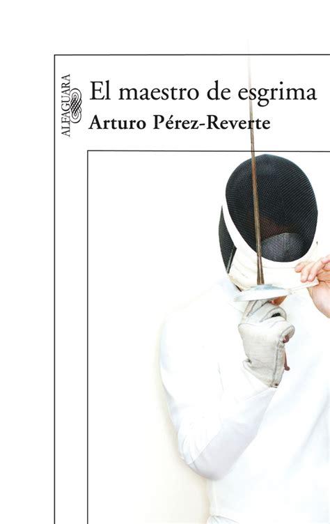 el maestro de esgrima el maestro de esgrima web oficial de arturo p 233 rez reverte